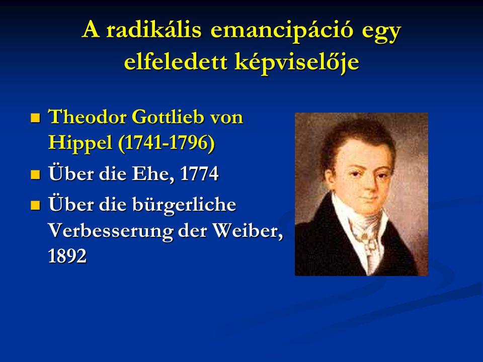 A radikális emancipáció egy elfeledett képviselője Theodor Gottlieb von Hippel (1741-1796) Theodor Gottlieb von Hippel (1741-1796) Über die Ehe, 1774