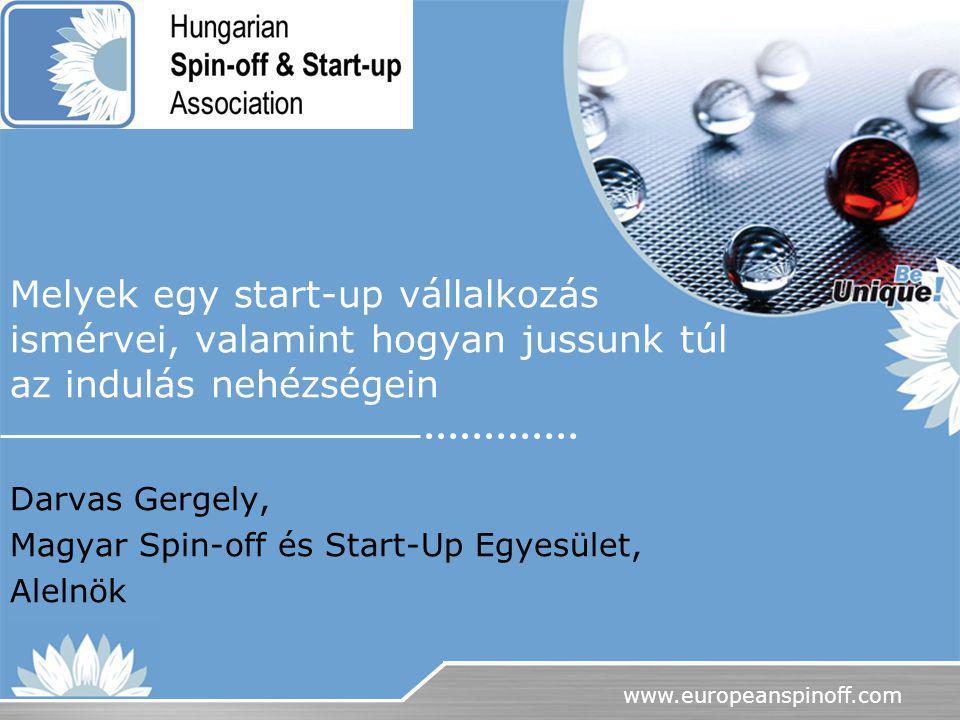 www.europeanspinoff.com A Spin-off és Start-up Egyesület dióhéjban Alapitói és Elnöksége mind gyakorló szakemberek –Vicze Gábor, Elnök- Econet EU IT nagy pályázati projektek koordinálója –Dr.
