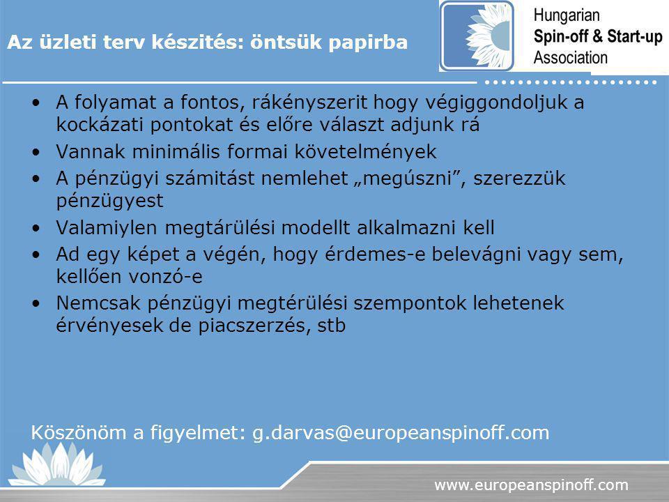 www.europeanspinoff.com A folyamat a fontos, rákényszerit hogy végiggondoljuk a kockázati pontokat és előre választ adjunk rá Vannak minimális formai