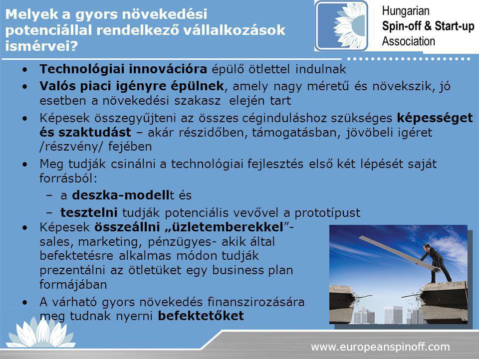 www.europeanspinoff.com Melyek a gyors növekedési potenciállal rendelkező vállalkozások ismérvei? Technológiai innovációra épülő ötlettel indulnak Val