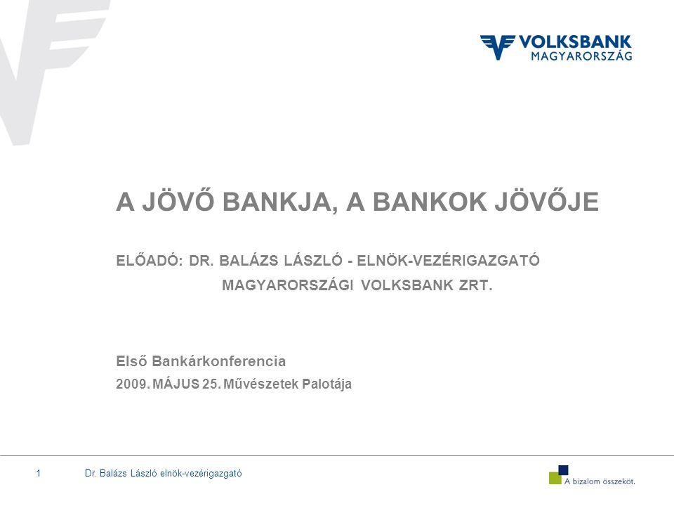 Dr. Balázs László elnök-vezérigazgató1 A JÖVŐ BANKJA, A BANKOK JÖVŐJE ELŐADÓ: DR. BALÁZS LÁSZLÓ - ELNÖK-VEZÉRIGAZGATÓ MAGYARORSZÁGI VOLKSBANK ZRT. Els