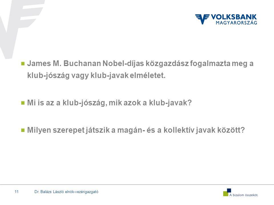 Dr. Balázs László elnök-vezérigazgató11 James M. Buchanan Nobel-díjas közgazdász fogalmazta meg a klub-jószág vagy klub-javak elméletet. Mi is az a kl