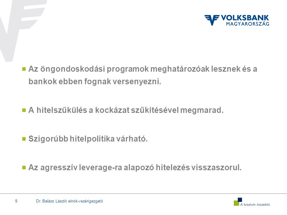 Dr. Balázs László elnök-vezérigazgató8 Az öngondoskodási programok meghatározóak lesznek és a bankok ebben fognak versenyezni. A hitelszűkülés a kocká