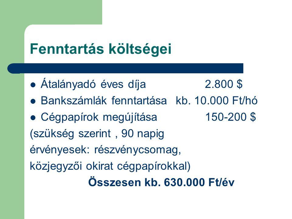 Fenntartás költségei Átalányadó éves díja2.800 $ Bankszámlák fenntartásakb. 10.000 Ft/hó Cégpapírok megújítása150-200 $ (szükség szerint, 90 napig érv