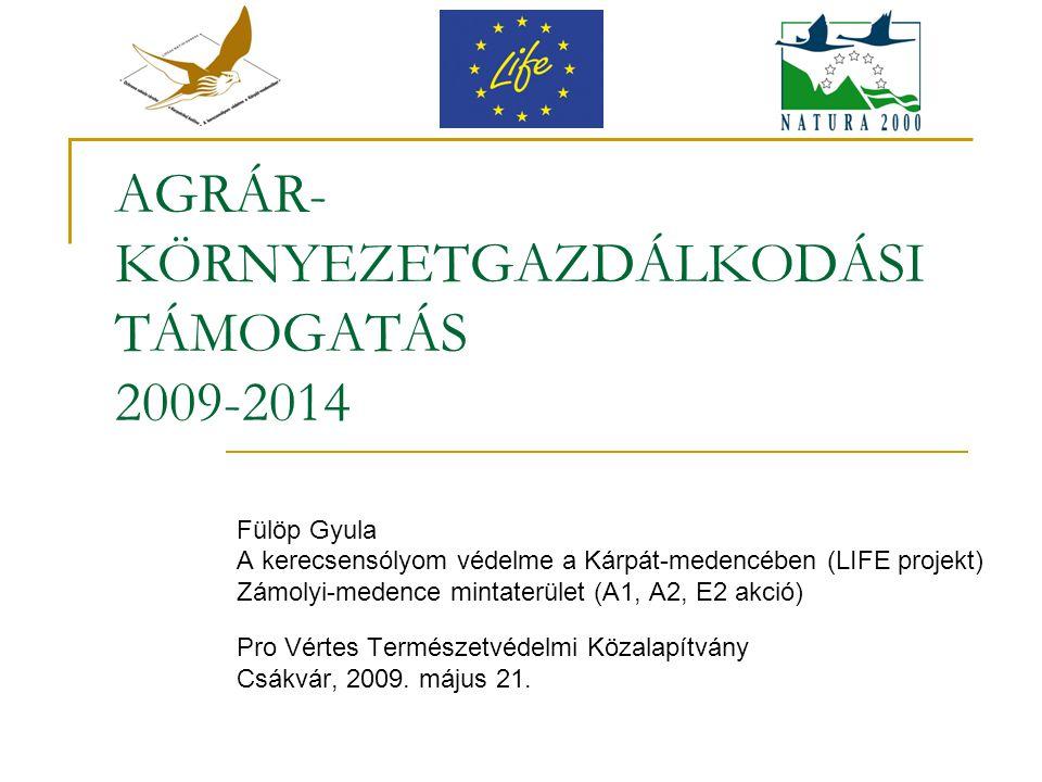 AGRÁR- KÖRNYEZETGAZDÁLKODÁSI TÁMOGATÁS 2009-2014 Fülöp Gyula A kerecsensólyom védelme a Kárpát-medencében (LIFE projekt) Zámolyi-medence mintaterület