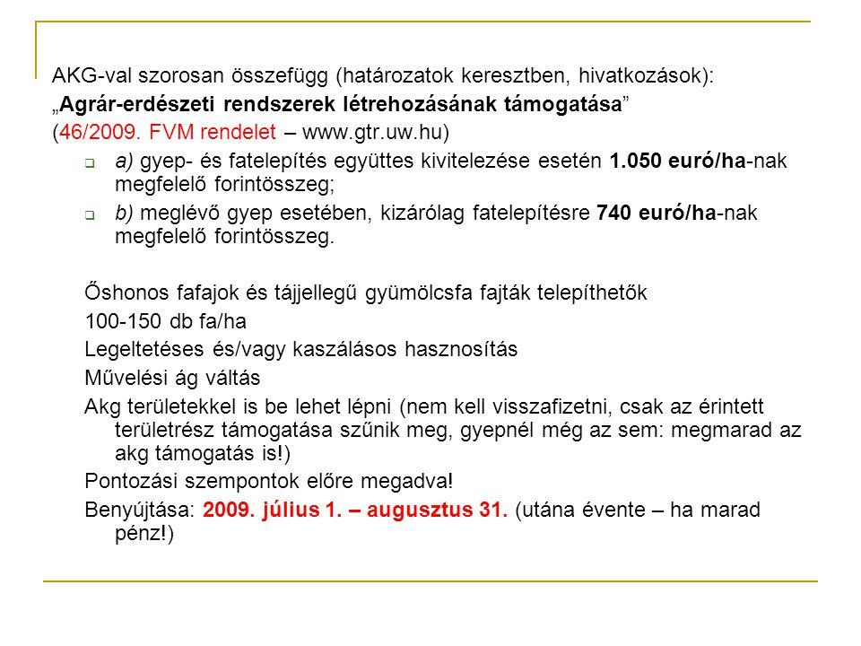 """AKG-val szorosan összefügg (határozatok keresztben, hivatkozások): """"Agrár-erdészeti rendszerek létrehozásának támogatása"""" (46/2009. FVM rendelet – www"""
