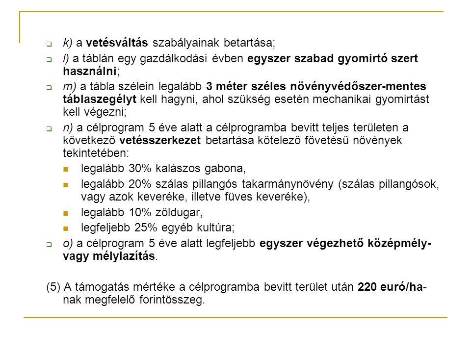  k) a vetésváltás szabályainak betartása;  l) a táblán egy gazdálkodási évben egyszer szabad gyomirtó szert használni;  m) a tábla szélein legalább