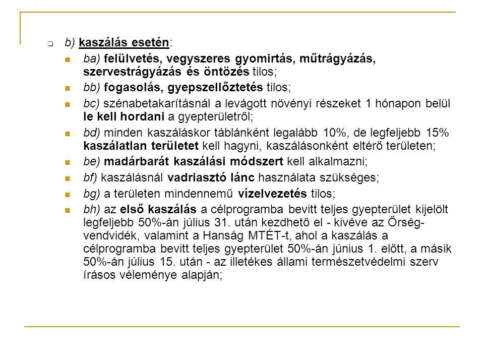  b) kaszálás esetén: ba) felülvetés, vegyszeres gyomirtás, műtrágyázás, szervestrágyázás és öntözés tilos; bb) fogasolás, gyepszellőztetés tilos; bc)
