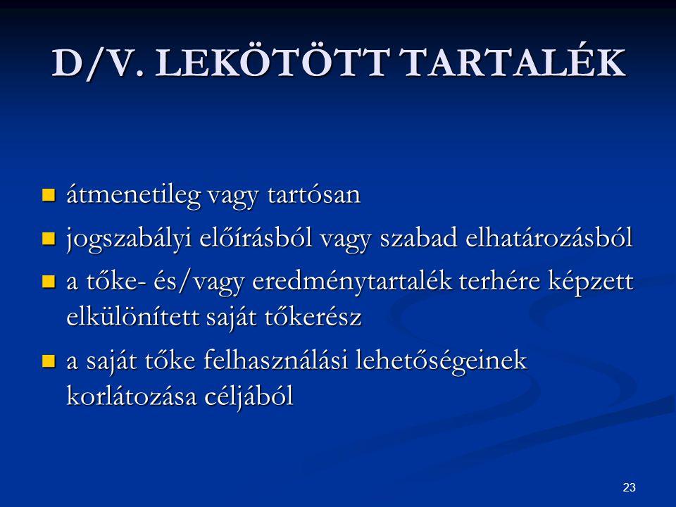 23 D/V. LEKÖTÖTT TARTALÉK átmenetileg vagy tartósan átmenetileg vagy tartósan jogszabályi előírásból vagy szabad elhatározásból jogszabályi előírásból