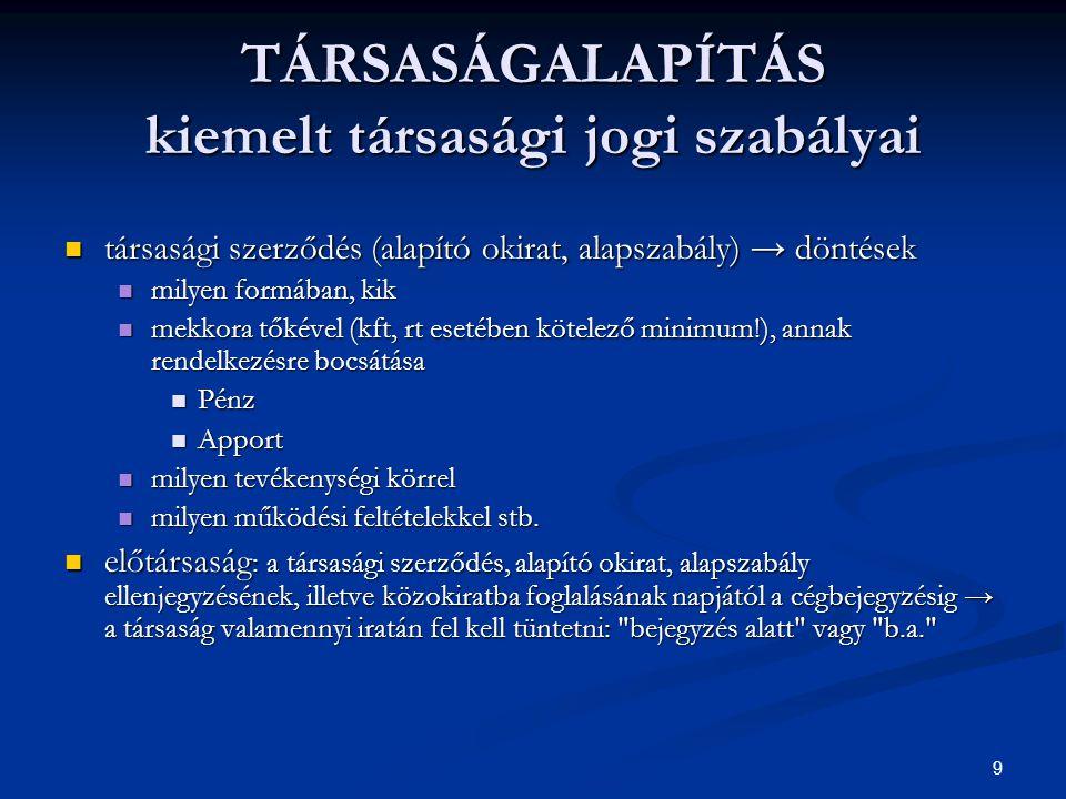 9 TÁRSASÁGALAPÍTÁS kiemelt társasági jogi szabályai társasági szerződés (alapító okirat, alapszabály) → döntések társasági szerződés (alapító okirat,