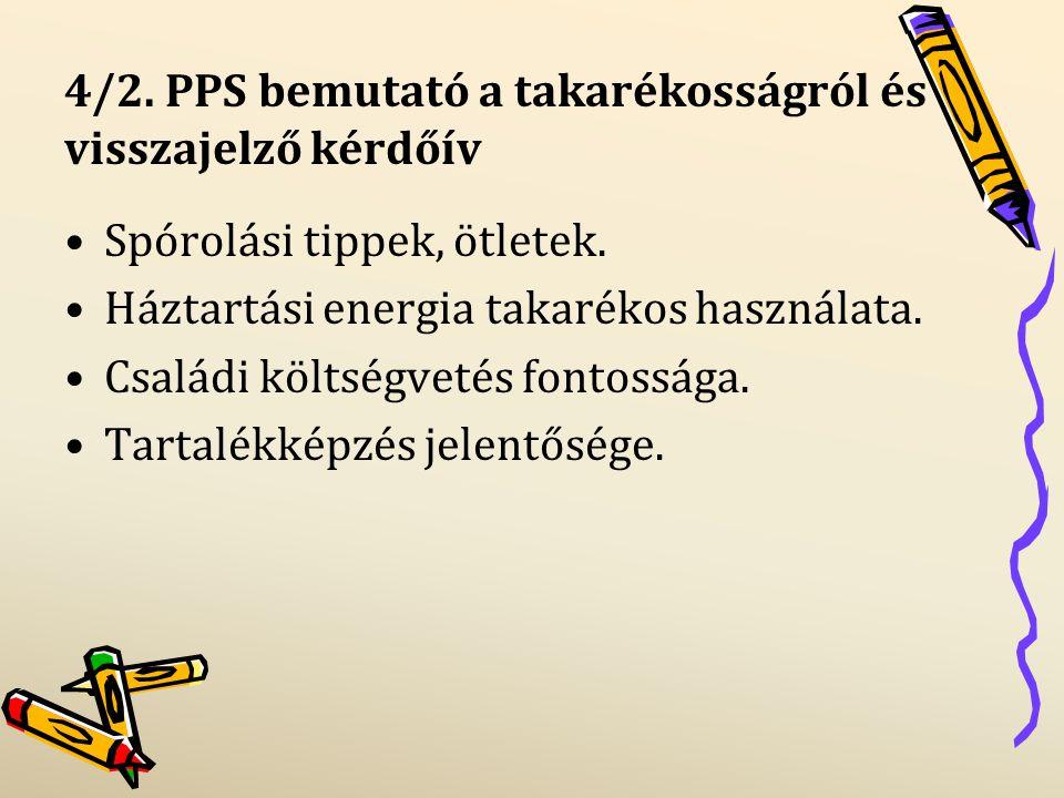4/2. PPS bemutató a takarékosságról és visszajelző kérdőív Spórolási tippek, ötletek. Háztartási energia takarékos használata. Családi költségvetés fo