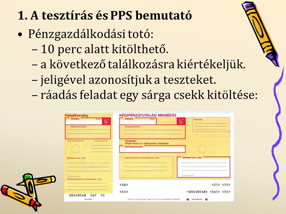 1. A tesztírás és PPS bemutató Pénzgazdálkodási totó: –10 perc alatt kitölthető. –a következő találkozásra kiértékeljük. –jeligével azonosítjuk a tesz