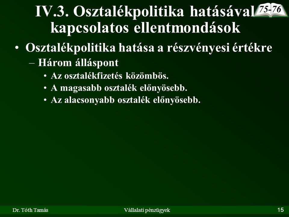Dr. Tóth TamásVállalati pénzügyek15 IV.3. Osztalékpolitika hatásával kapcsolatos ellentmondások Osztalékpolitika hatása a részvényesi értékre –Három á