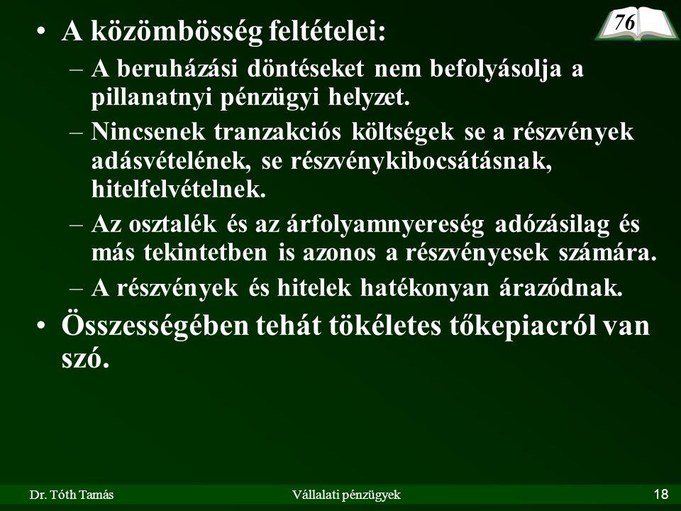 Dr. Tóth TamásVállalati pénzügyek18 A közömbösség feltételei: –A beruházási döntéseket nem befolyásolja a pillanatnyi pénzügyi helyzet. –Nincsenek tra