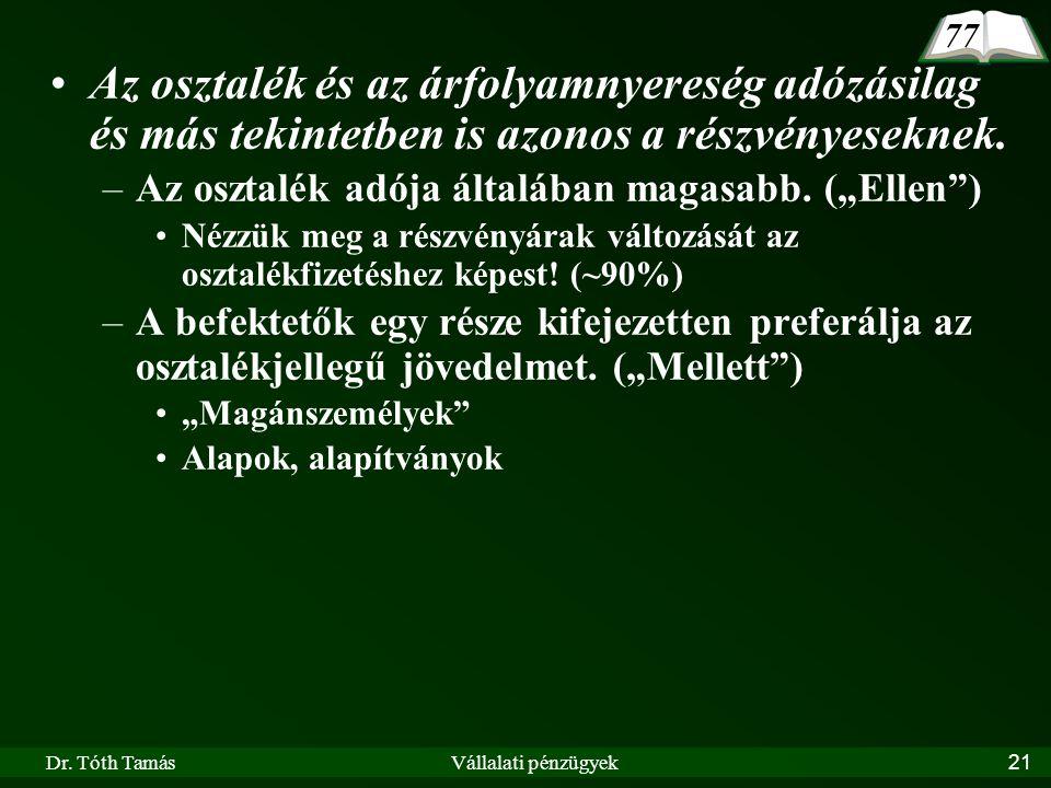 Dr. Tóth TamásVállalati pénzügyek21 Az osztalék és az árfolyamnyereség adózásilag és más tekintetben is azonos a részvényeseknek. –Az osztalék adója á
