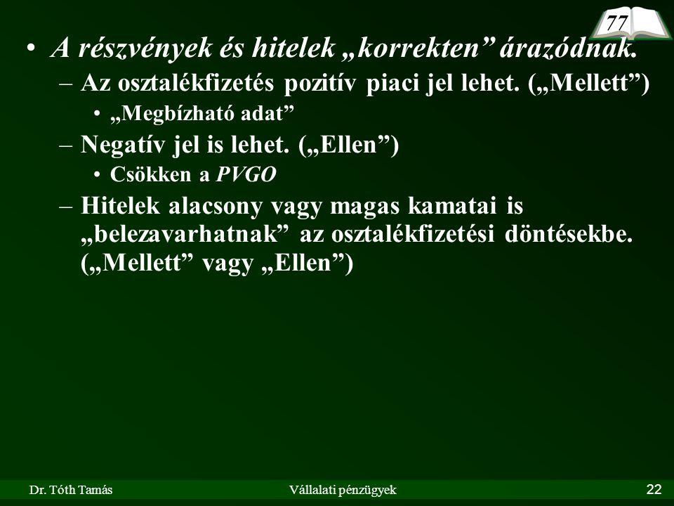 """Dr. Tóth TamásVállalati pénzügyek22 A részvények és hitelek """"korrekten"""" árazódnak. –Az osztalékfizetés pozitív piaci jel lehet. (""""Mellett"""") """"Megbízhat"""