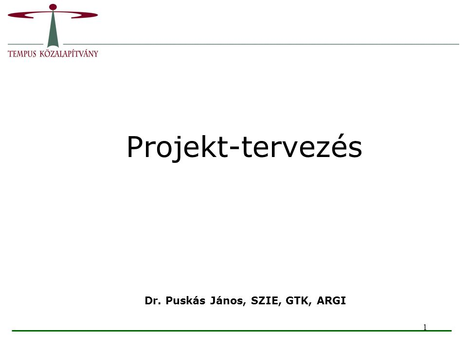 1 Projekt-tervezés Dr. Puskás János, SZIE, GTK, ARGI