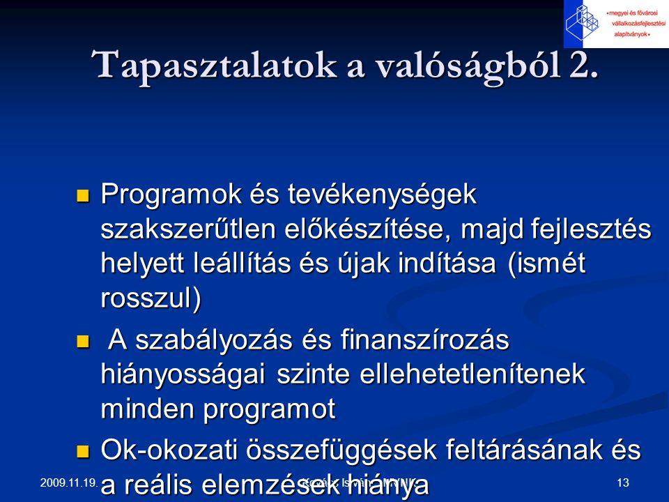 2009.11.19. 13 Kovács István MVHK Tapasztalatok a valóságból 2. Tapasztalatok a valóságból 2. Programok és tevékenységek szakszerűtlen előkészítése, m