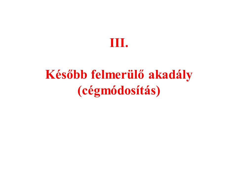 III. Később felmerülő akadály (cégmódosítás)