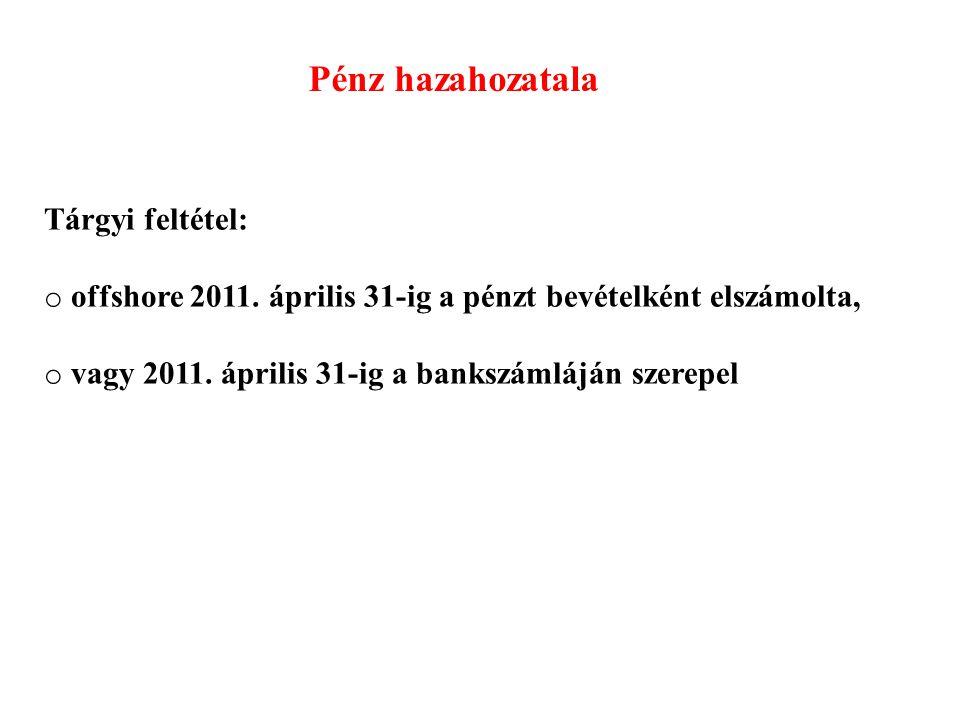 Pénz hazahozatala Tárgyi feltétel: o offshore 2011.