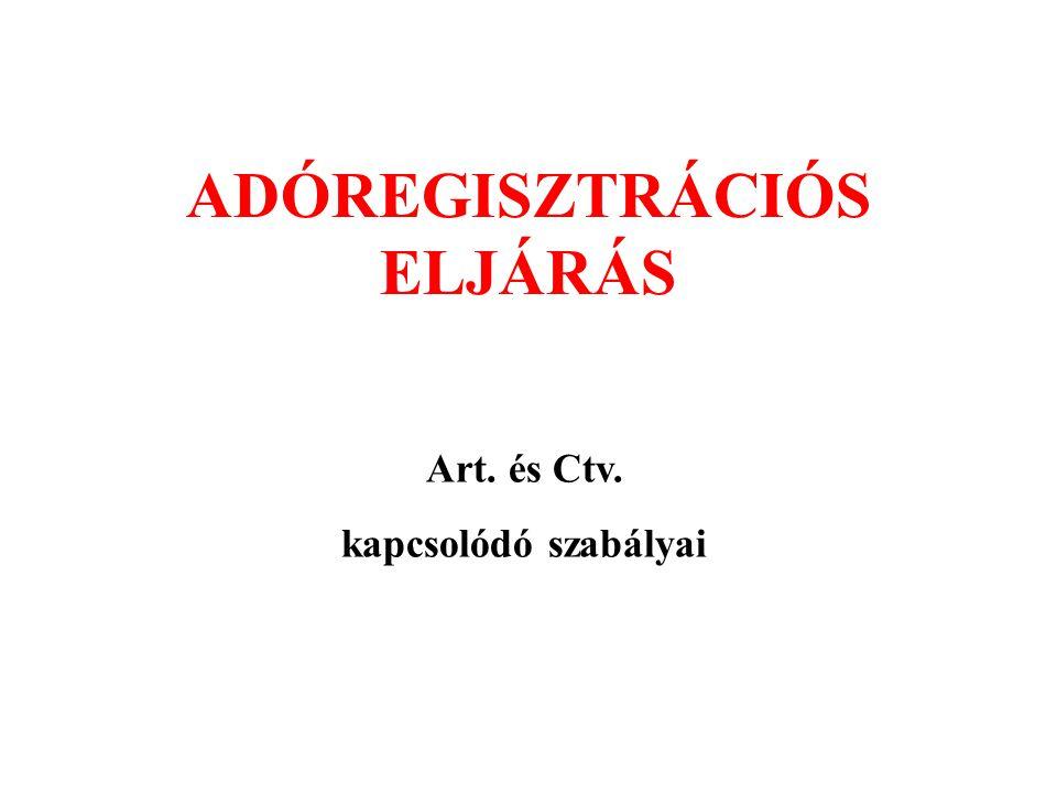 ADÓREGISZTRÁCIÓS ELJÁRÁS Art. és Ctv. kapcsolódó szabályai
