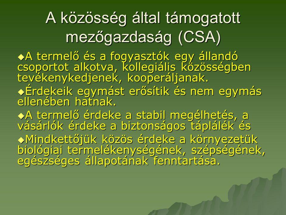 A közösség által támogatott mezőgazdaság (CSA)  A termelő és a fogyasztók egy állandó csoportot alkotva, kollegiális közösségben tevékenykedjenek, kooperáljanak.