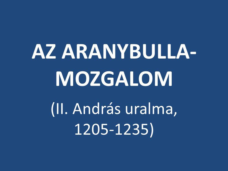 AZ ARANYBULLA- MOZGALOM (II. András uralma, 1205-1235)