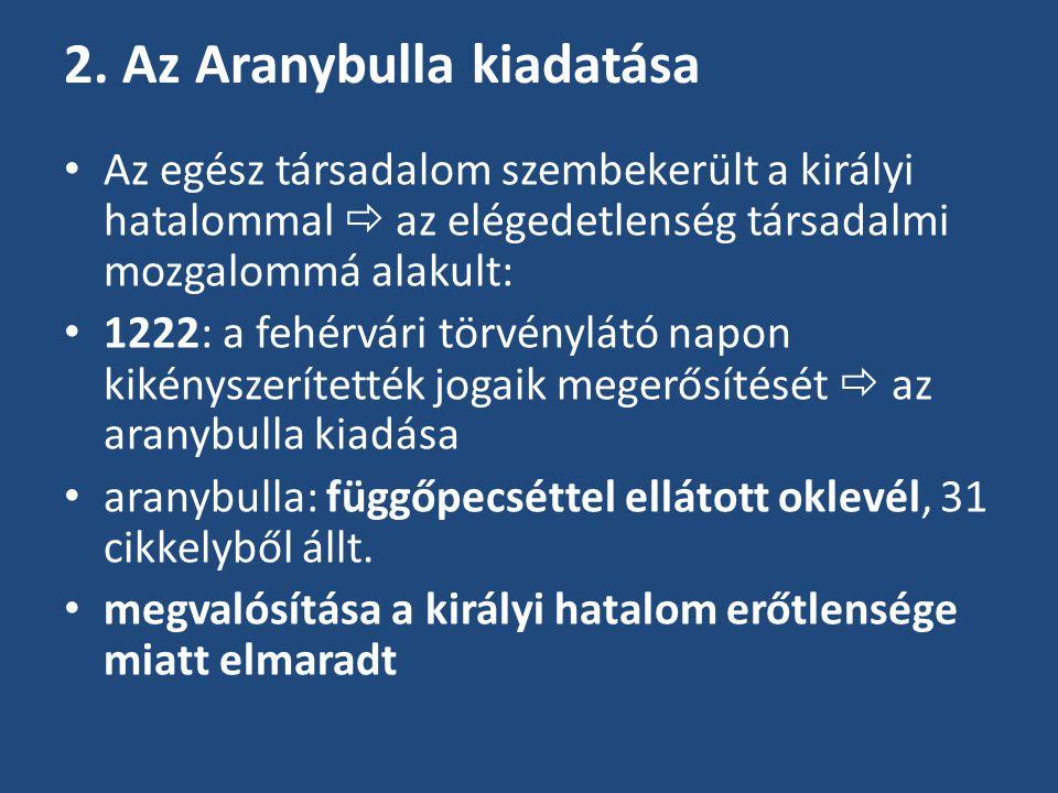 2. Az Aranybulla kiadatása Az egész társadalom szembekerült a királyi hatalommal  az elégedetlenség társadalmi mozgalommá alakult: 1222: a fehérvári