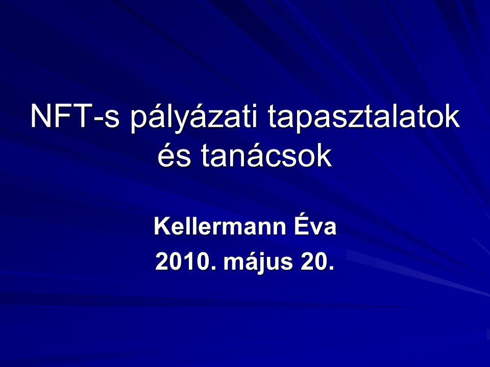 NFT-s pályázati tapasztalatok és tanácsok Kellermann Éva 2010. május 20.
