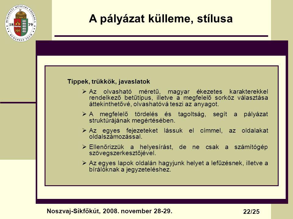 A pályázat külleme, stílusa Tippek, trükkök, javaslatok  Az olvasható méretű, magyar ékezetes karakterekkel rendelkező betűtípus, illetve a megfelelő