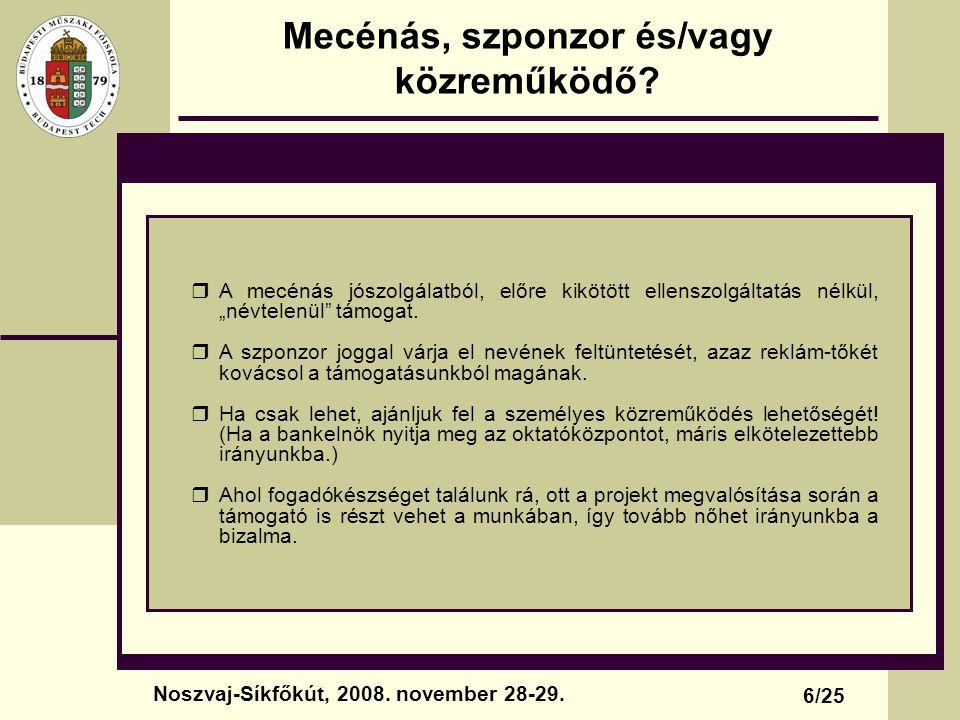 Mecénás, szponzor és/vagy közreműködő? 6/25 Noszvaj-Síkfőkút, 2008. november 28-29.  A mecénás jószolgálatból, előre kikötött ellenszolgáltatás nélkü
