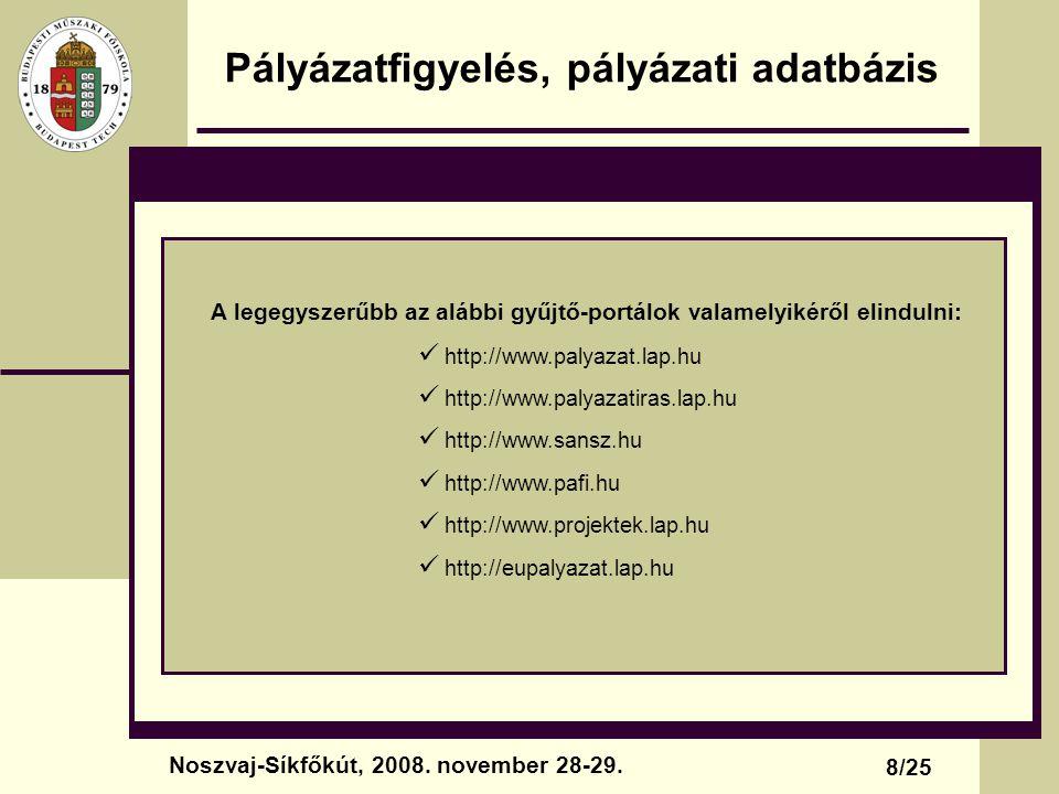 Pályázatfigyelés, pályázati adatbázis 8/25 Noszvaj-Síkfőkút, 2008. november 28-29. A legegyszerűbb az alábbi gyűjtő-portálok valamelyikéről elindulni: