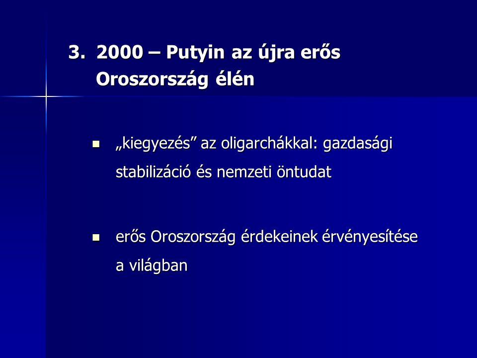 """3.2000 – Putyin az újra erős Oroszország élén """"kiegyezés"""" az oligarchákkal: gazdasági stabilizáció és nemzeti öntudat """"kiegyezés"""" az oligarchákkal: ga"""