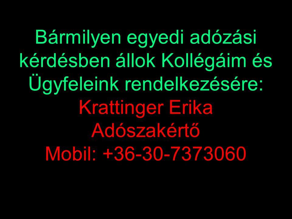 Bármilyen egyedi adózási kérdésben állok Kollégáim és Ügyfeleink rendelkezésére: Krattinger Erika Adószakértő Mobil: +36-30-7373060