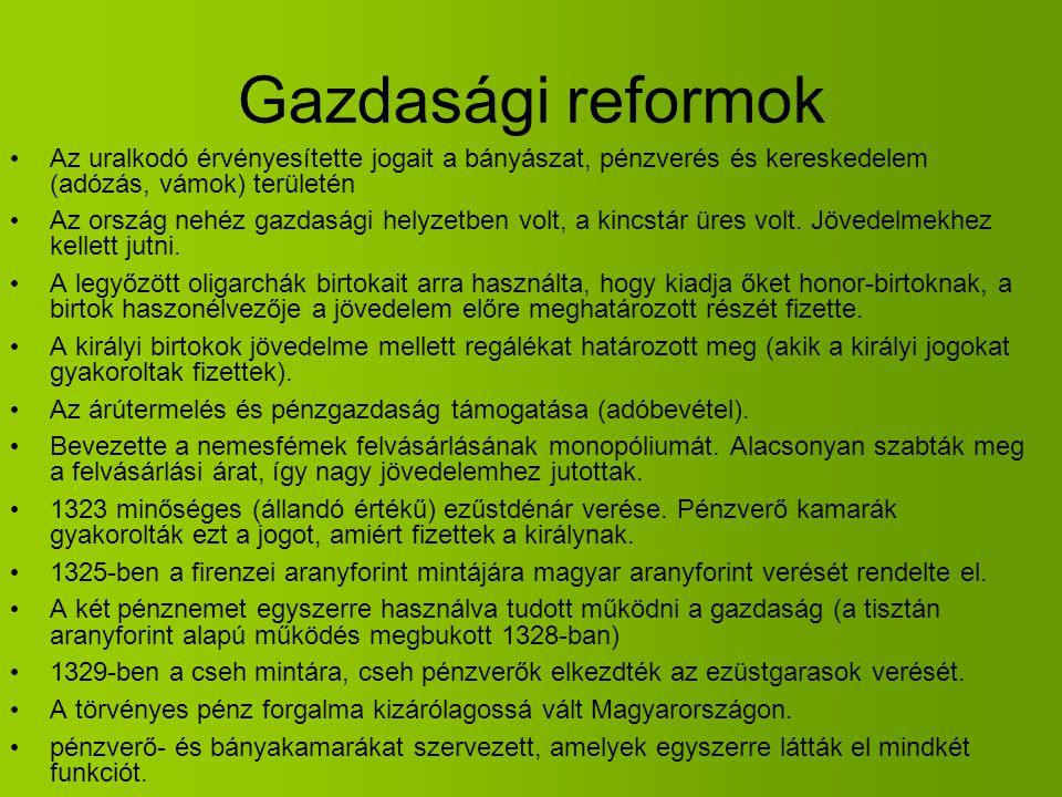 Gazdasági reformok Az uralkodó érvényesítette jogait a bányászat, pénzverés és kereskedelem (adózás, vámok) területén Az ország nehéz gazdasági helyze