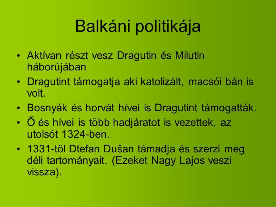 Balkáni politikája Aktívan részt vesz Dragutin és Milutin háborújában Dragutint támogatja aki katolizált, macsói bán is volt. Bosnyák és horvát hívei