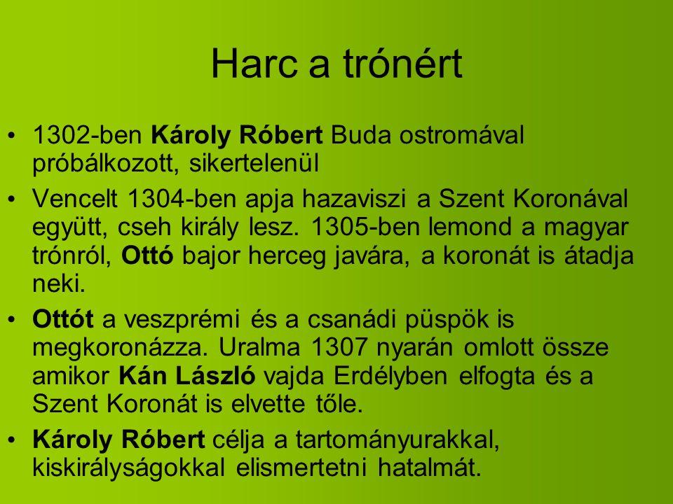 Harc a trónért 1302-ben Károly Róbert Buda ostromával próbálkozott, sikertelenül Vencelt 1304-ben apja hazaviszi a Szent Koronával együtt, cseh király