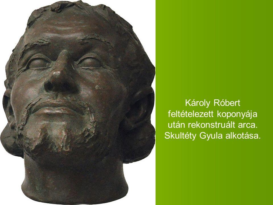 Károly Róbert feltételezett koponyája után rekonstruált arca. Skultéty Gyula alkotása.