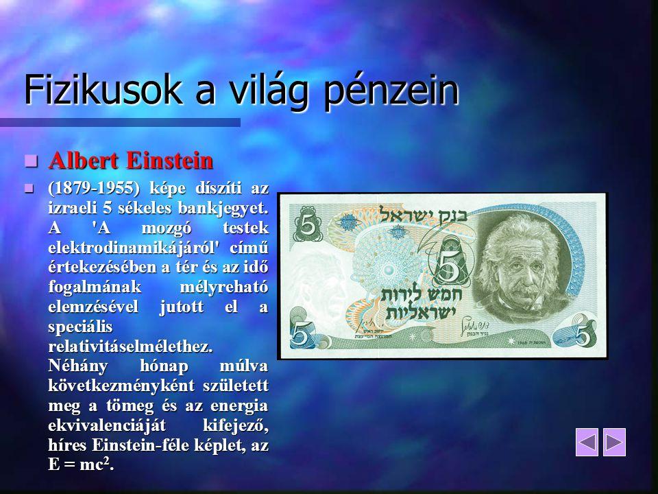 Fizikusok a világ pénzein Albert Einstein Albert Einstein (1879-1955) képe díszíti az izraeli 5 sékeles bankjegyet. A 'A mozgó testek elektrodinamikáj