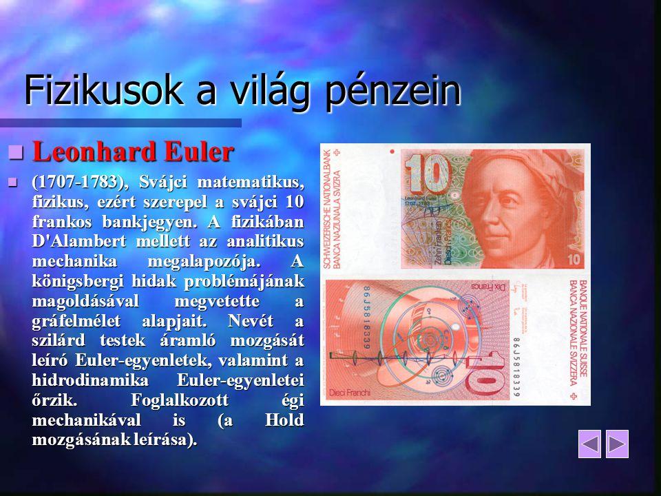 Fizikusok a világ pénzein Leonhard Euler Leonhard Euler (1707-1783), Svájci matematikus, fizikus, ezért szerepel a svájci 10 frankos bankjegyen. A fiz