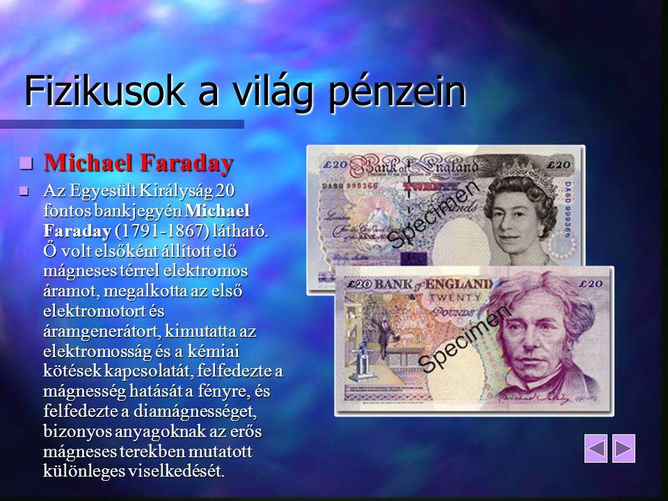 Fizikusok a világ pénzein Michael Faraday Michael Faraday Az Egyesült Királyság 20 fontos bankjegyén Michael Faraday (1791-1867) látható. Ő volt elsők