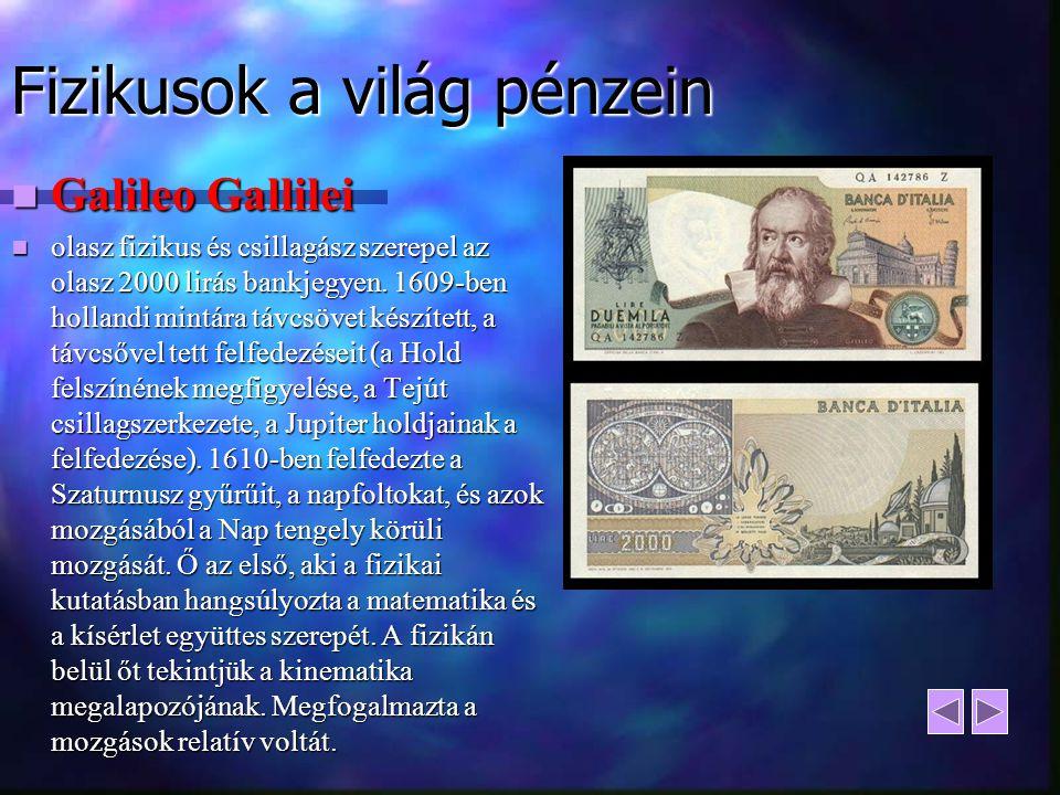 Fizikusok a világ pénzein Galileo Gallilei Galileo Gallilei olasz fizikus és csillagász szerepel az olasz 2000 lirás bankjegyen. 1609-ben hollandi min