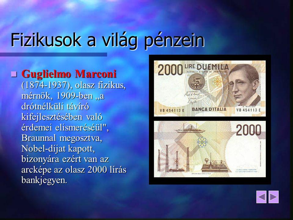 """Fizikusok a világ pénzein Guglielmo Marconi (1874-1937), olasz fizikus, mérnök, 1909-ben """"a drótnélküli távíró kifejlesztésében való érdemei elismerés"""