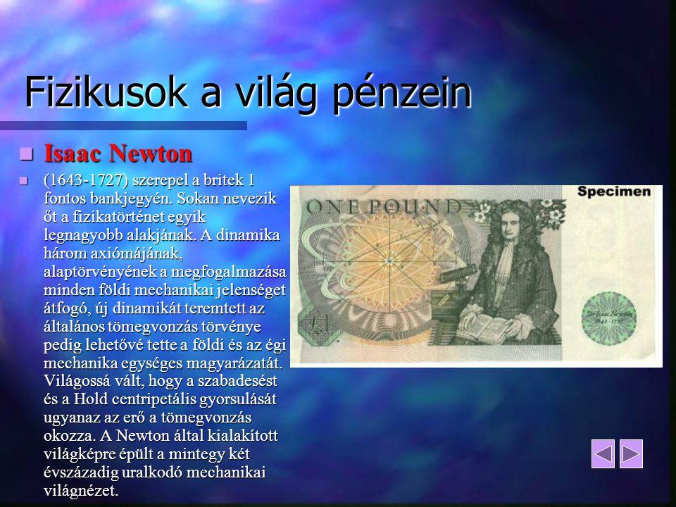 Fizikusok a világ pénzein Isaac Newton Isaac Newton (1643-1727) szerepel a britek 1 fontos bankjegyén. Sokan nevezik őt a fizikatörténet egyik legnagy