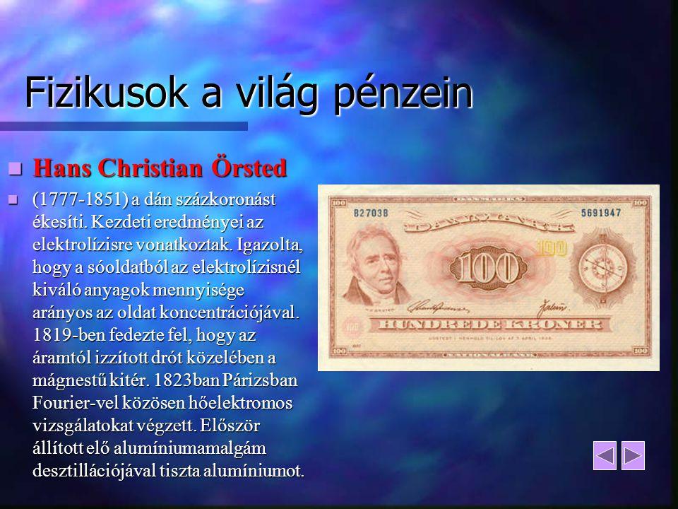 Fizikusok a világ pénzein Hans Christian Örsted Hans Christian Örsted (1777-1851) a dán százkoronást ékesíti. Kezdeti eredményei az elektrolízisre von