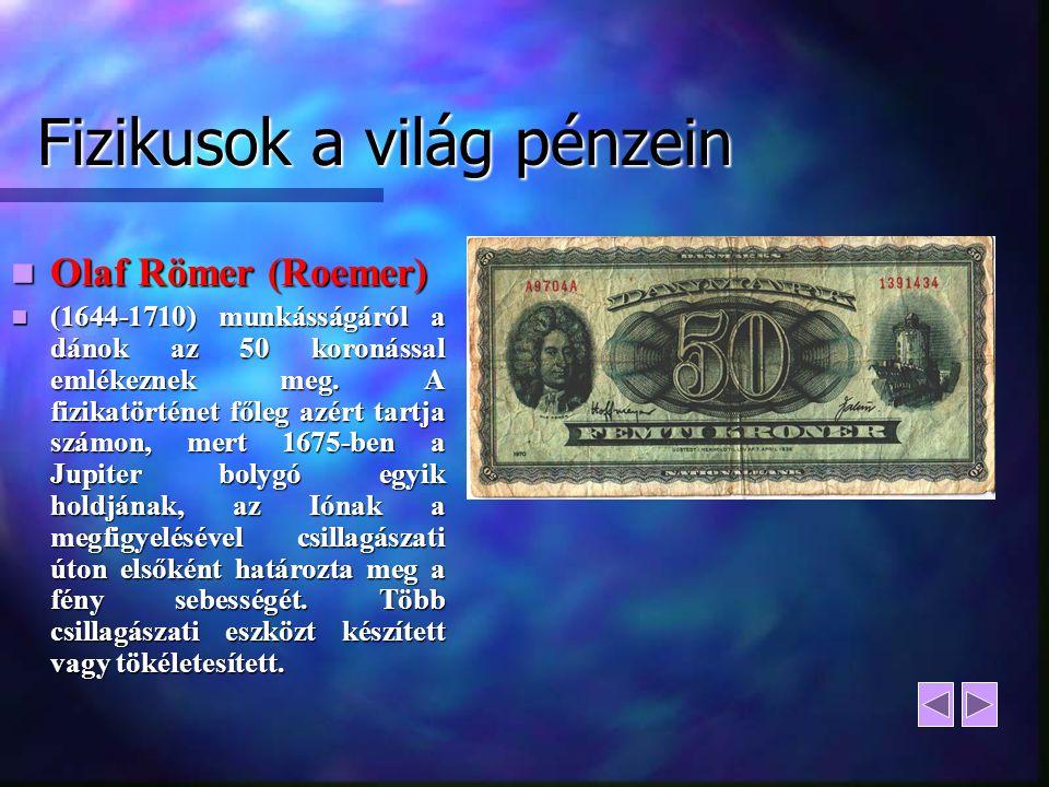 Fizikusok a világ pénzein Olaf Römer (Roemer) Olaf Römer (Roemer) (1644-1710) munkásságáról a dánok az 50 koronással emlékeznek meg. A fizikatörténet