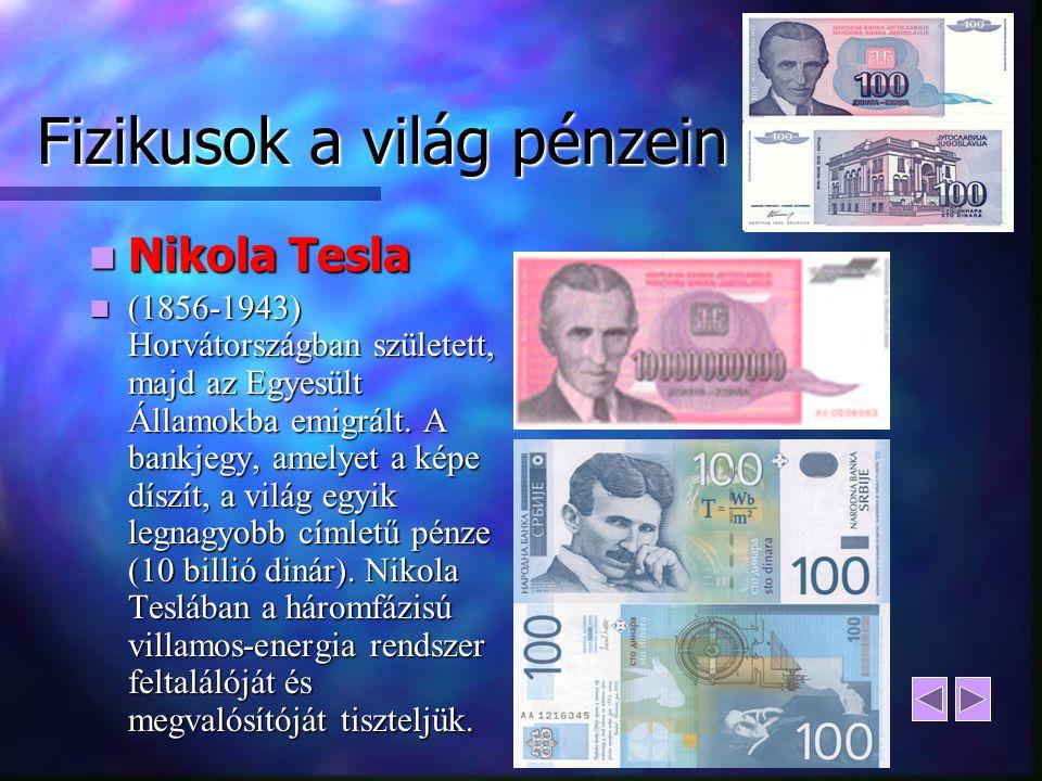 Fizikusok a világ pénzein Nikola Tesla Nikola Tesla (1856-1943) Horvátországban született, majd az Egyesült Államokba emigrált. A bankjegy, amelyet a