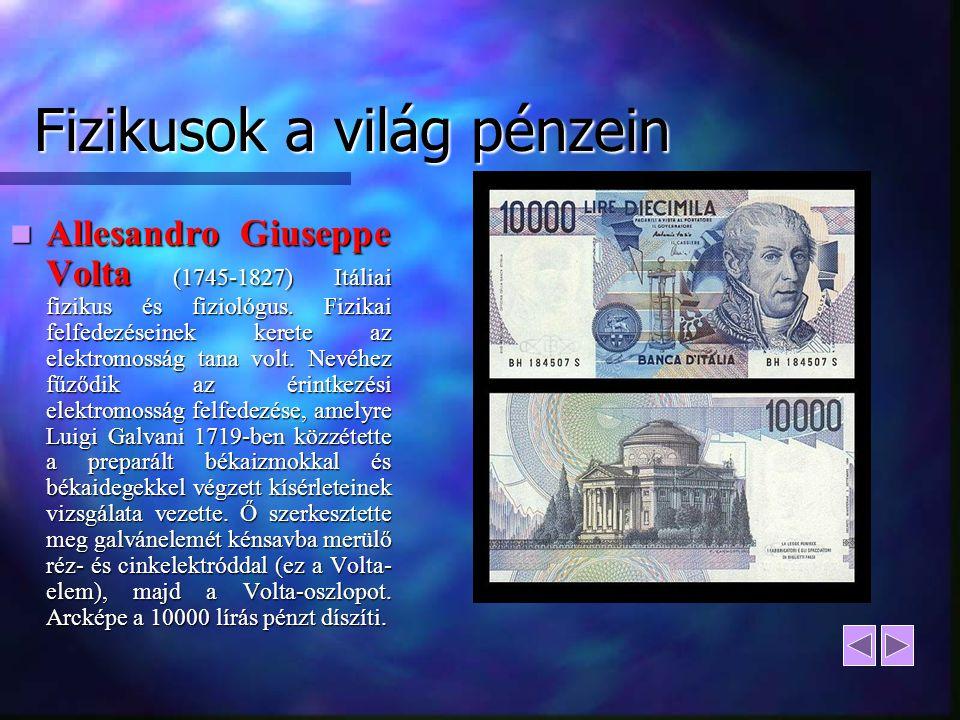 Fizikusok a világ pénzein Allesandro Giuseppe Volta (1745-1827) Itáliai fizikus és fiziológus. Fizikai felfedezéseinek kerete az elektromosság tana vo
