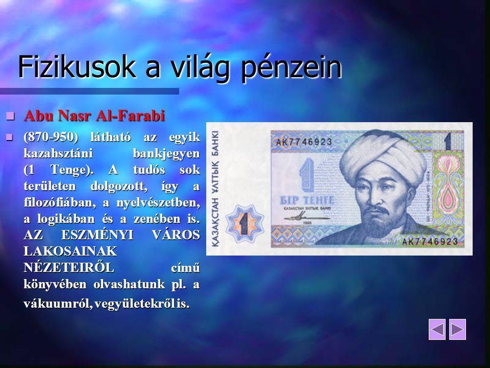 Fizikusok a világ pénzein Abu Nasr Al-Farabi Abu Nasr Al-Farabi (870-950) látható az egyik kazahsztáni bankjegyen (1 Tenge). A tudós sok területen dol