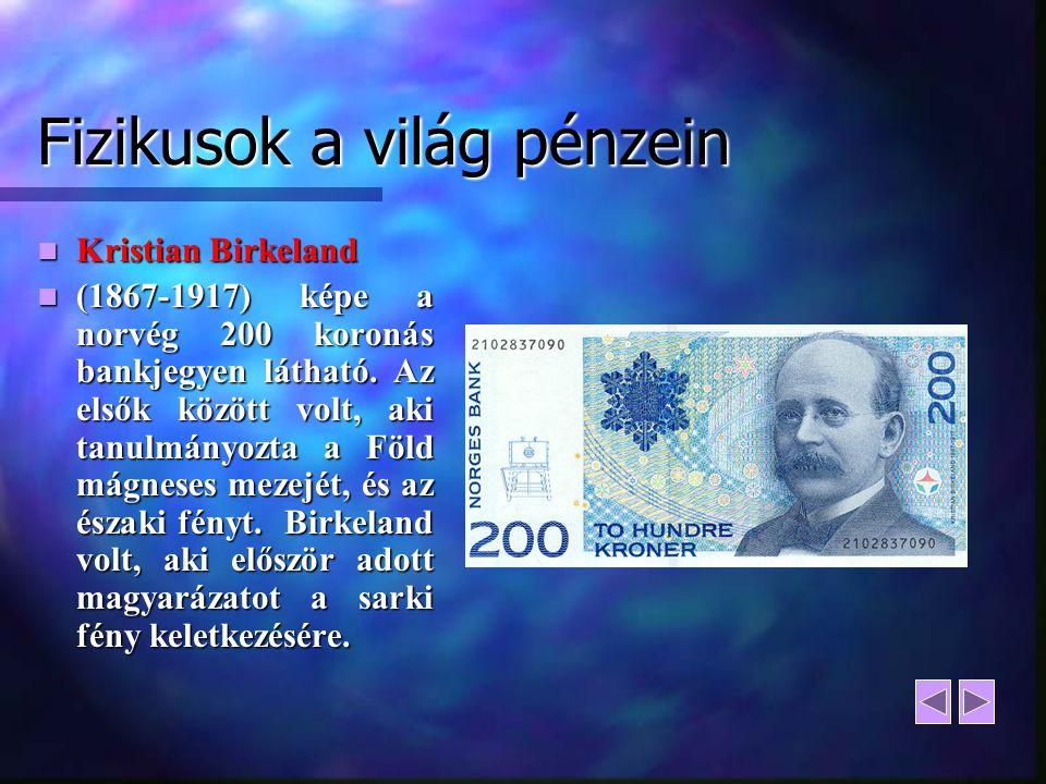 Fizikusok a világ pénzein Kristian Birkeland Kristian Birkeland (1867-1917) képe a norvég 200 koronás bankjegyen látható. Az elsők között volt, aki ta